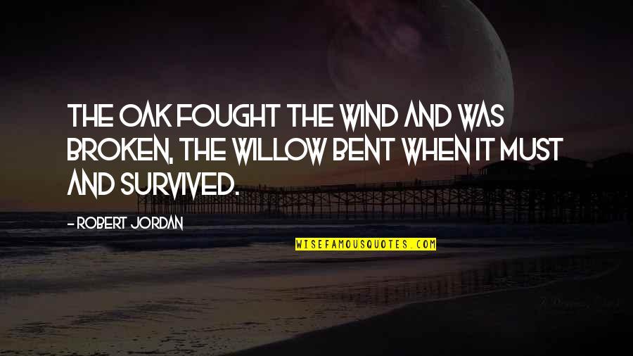 Bent Not Broken Quotes By Robert Jordan: The oak fought the wind and was broken,
