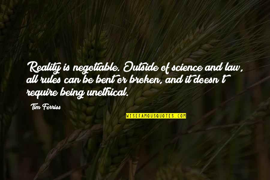 Bent Not Broken Quotes By Tim Ferriss: Reality is negotiable. Outside of science and law,