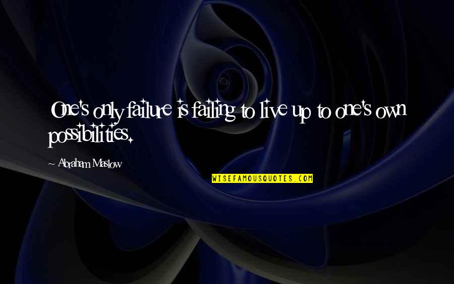 Benthos Quotes By Abraham Maslow: One's only failure is failing to live up