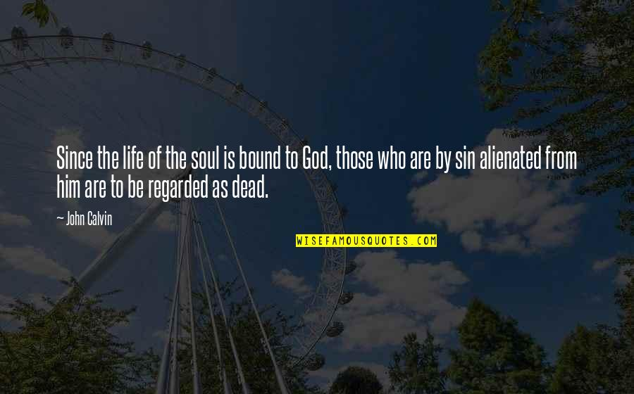 Benthos Quotes By John Calvin: Since the life of the soul is bound