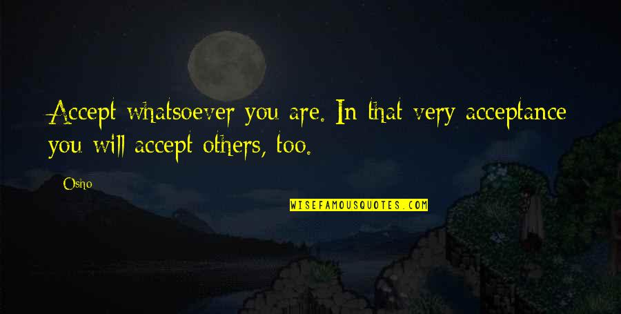 Benthos Quotes By Osho: Accept whatsoever you are. In that very acceptance