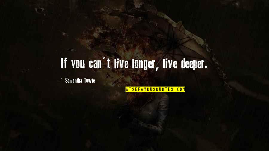 Benthos Quotes By Samantha Towle: If you can't live longer, live deeper.