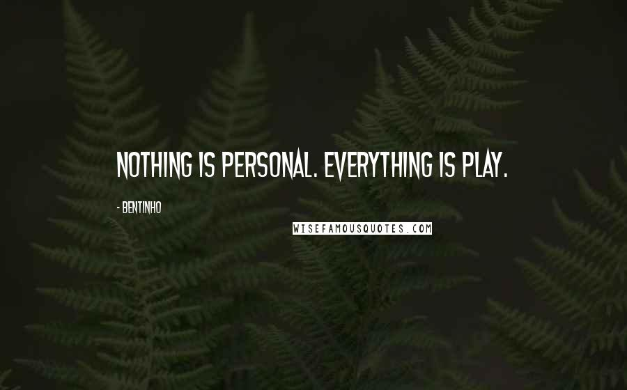 Bentinho quotes: Nothing is personal. Everything is play.