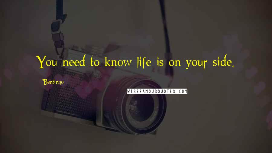 Bentinho quotes: You need to know life is on your side.