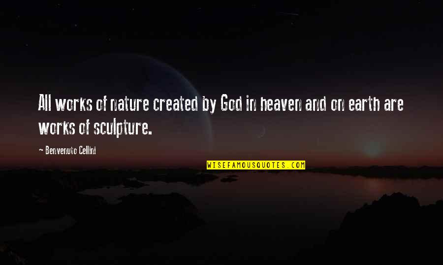 Benvenuto Cellini Quotes By Benvenuto Cellini: All works of nature created by God in