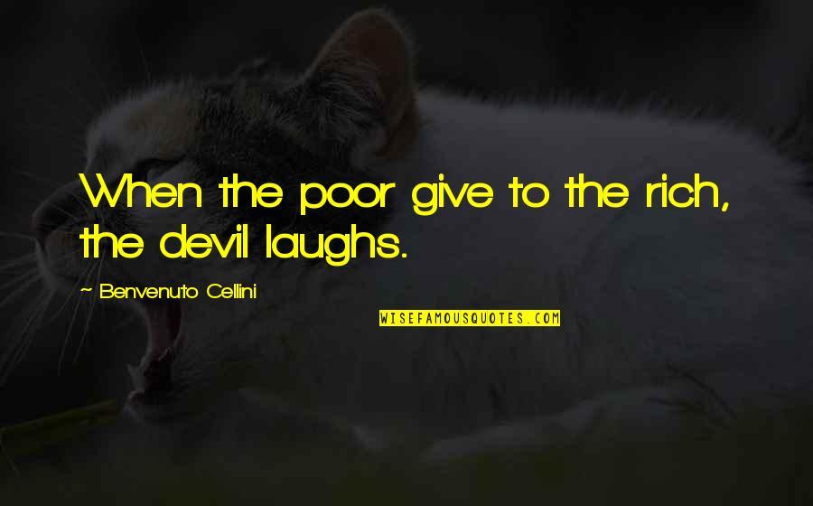 Benvenuto Cellini Quotes By Benvenuto Cellini: When the poor give to the rich, the