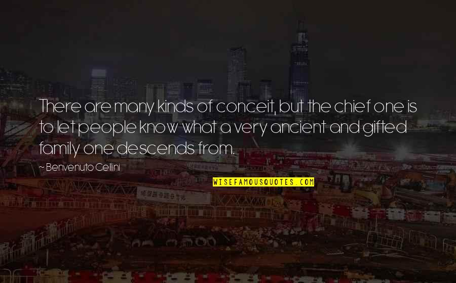 Benvenuto Cellini Quotes By Benvenuto Cellini: There are many kinds of conceit, but the