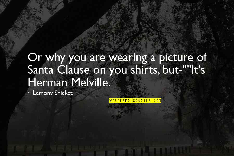 Beowulf Nobility Quotes By Lemony Snicket: Or why you are wearing a picture of