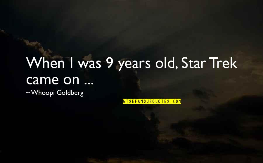 Ber Months Is Coming Quotes By Whoopi Goldberg: When I was 9 years old, Star Trek