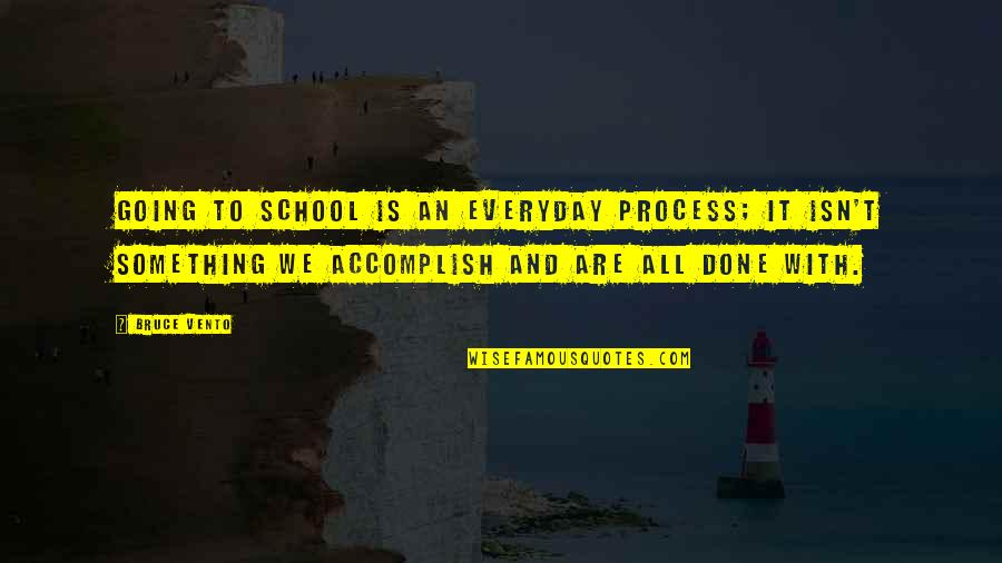 Berber Proverbs Quotes By Bruce Vento: Going to school is an everyday process; it