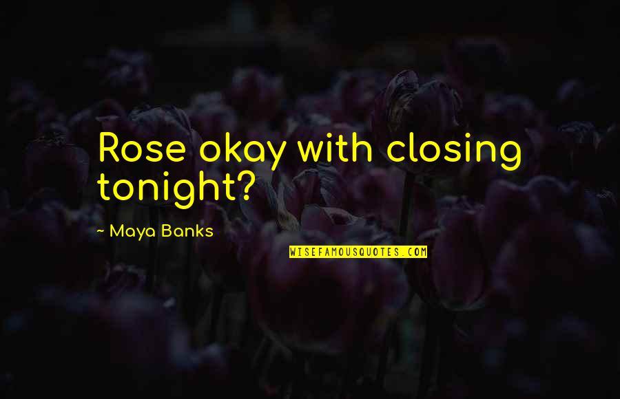 Berber Proverbs Quotes By Maya Banks: Rose okay with closing tonight?