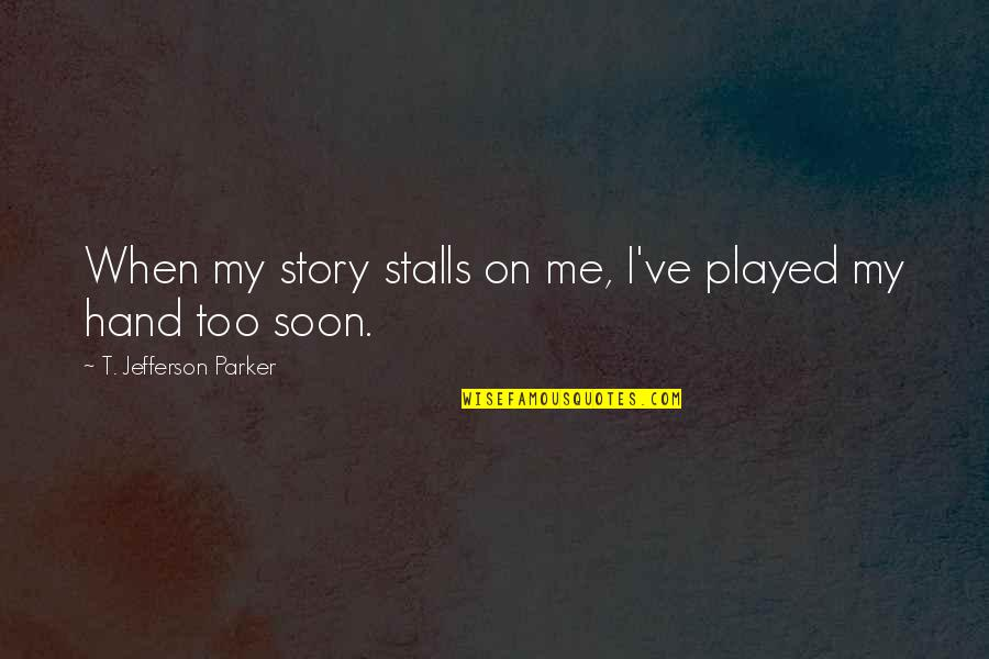 Berber Proverbs Quotes By T. Jefferson Parker: When my story stalls on me, I've played