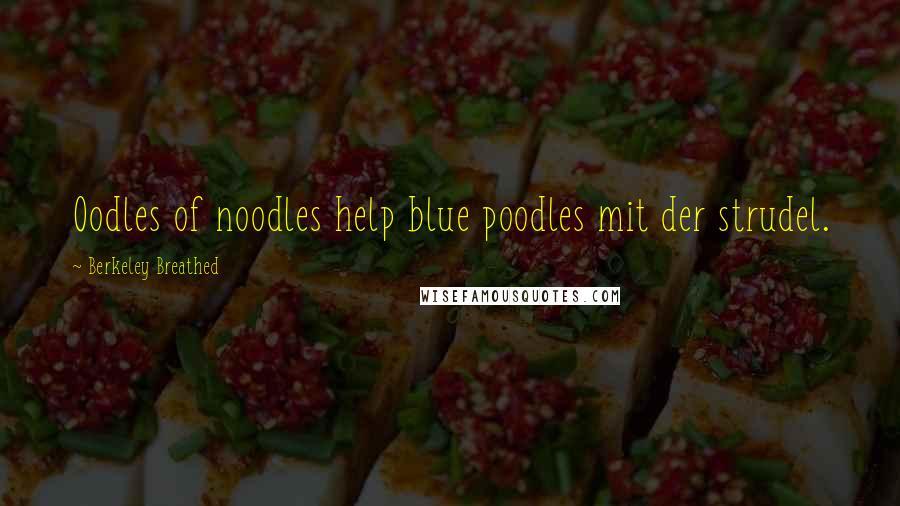Berkeley Breathed quotes: Oodles of noodles help blue poodles mit der strudel.
