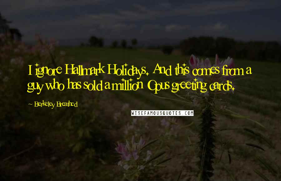 Berkeley Breathed quotes: I ignore Hallmark Holidays. And this comes from a guy who has sold a million Opus greeting cards.