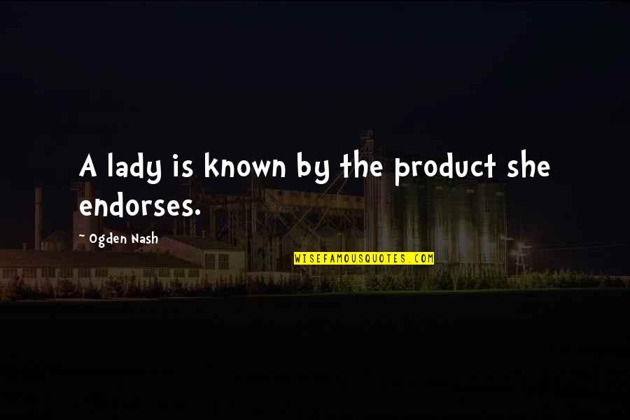 Berks Quotes By Ogden Nash: A lady is known by the product she