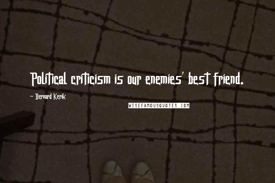 Bernard Kerik quotes: Political criticism is our enemies' best friend.