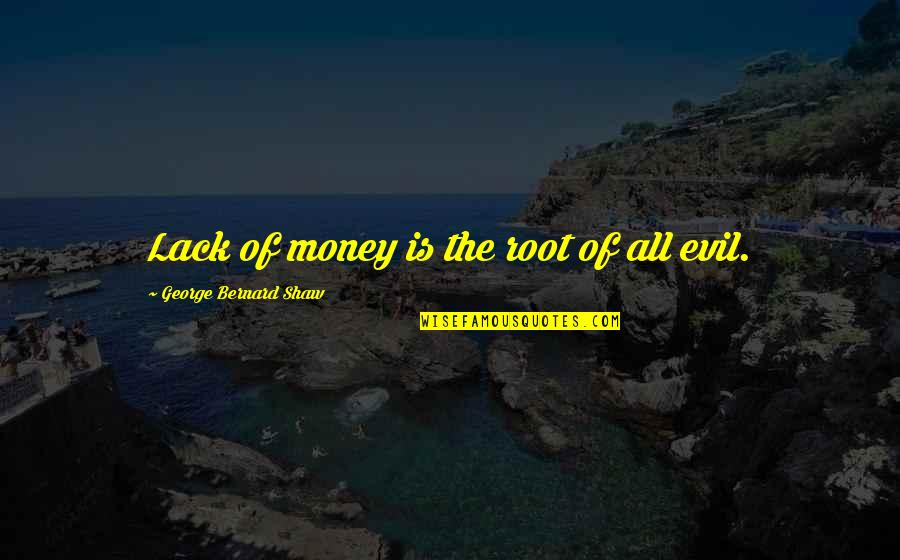 Bernard Poolman Quotes By George Bernard Shaw: Lack of money is the root of all