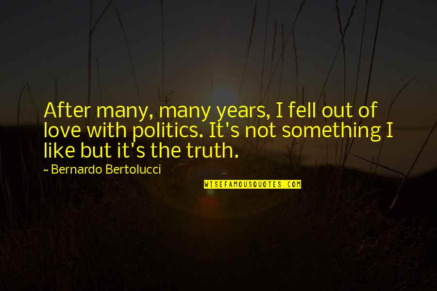 Bernardo Bertolucci Quotes By Bernardo Bertolucci: After many, many years, I fell out of