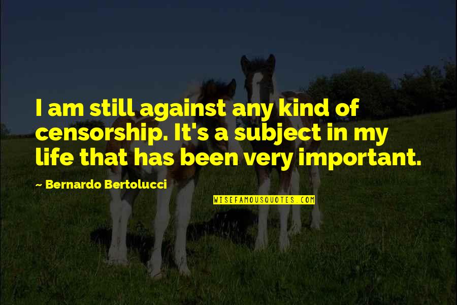 Bernardo Bertolucci Quotes By Bernardo Bertolucci: I am still against any kind of censorship.