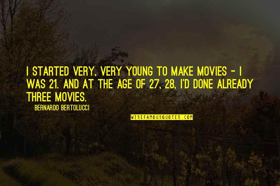 Bernardo Bertolucci Quotes By Bernardo Bertolucci: I started very, very young to make movies
