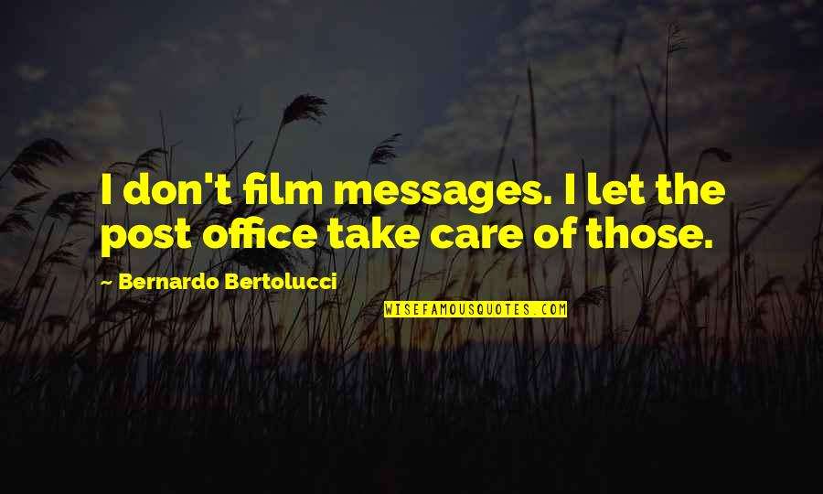 Bernardo Bertolucci Quotes By Bernardo Bertolucci: I don't film messages. I let the post