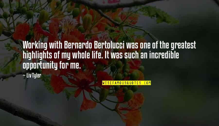 Bernardo Bertolucci Quotes By Liv Tyler: Working with Bernardo Bertolucci was one of the