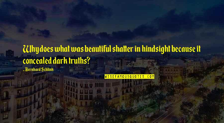 Bernhard Schlink Quotes By Bernhard Schlink: Why does what was beautiful shatter in hindsight