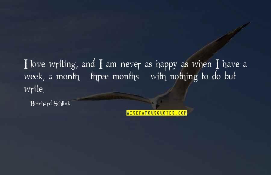 Bernhard Schlink Quotes By Bernhard Schlink: I love writing, and I am never as