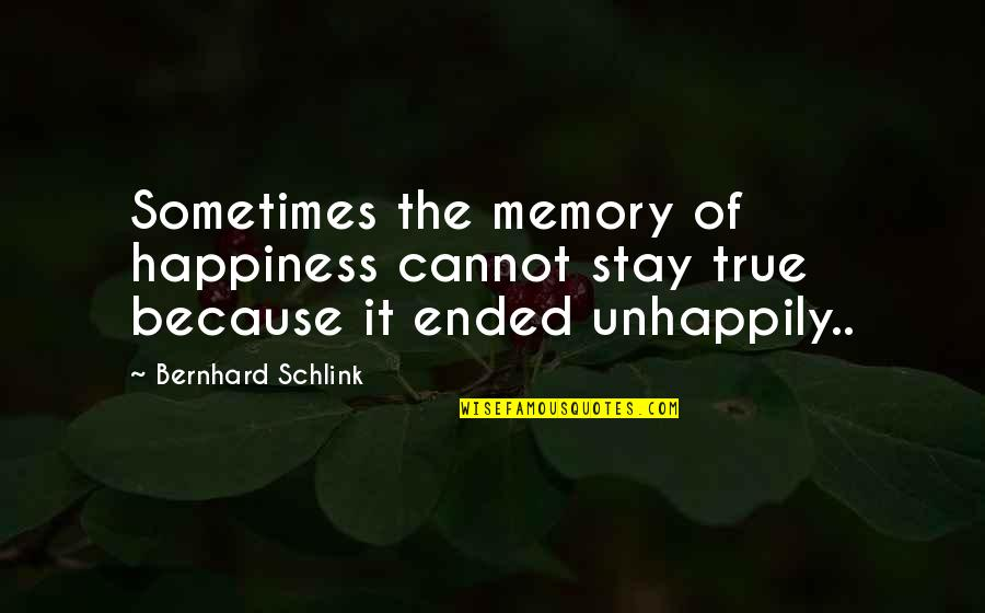 Bernhard Schlink Quotes By Bernhard Schlink: Sometimes the memory of happiness cannot stay true