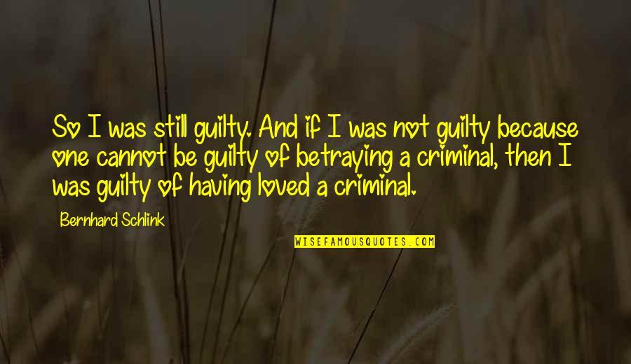 Bernhard Schlink Quotes By Bernhard Schlink: So I was still guilty. And if I