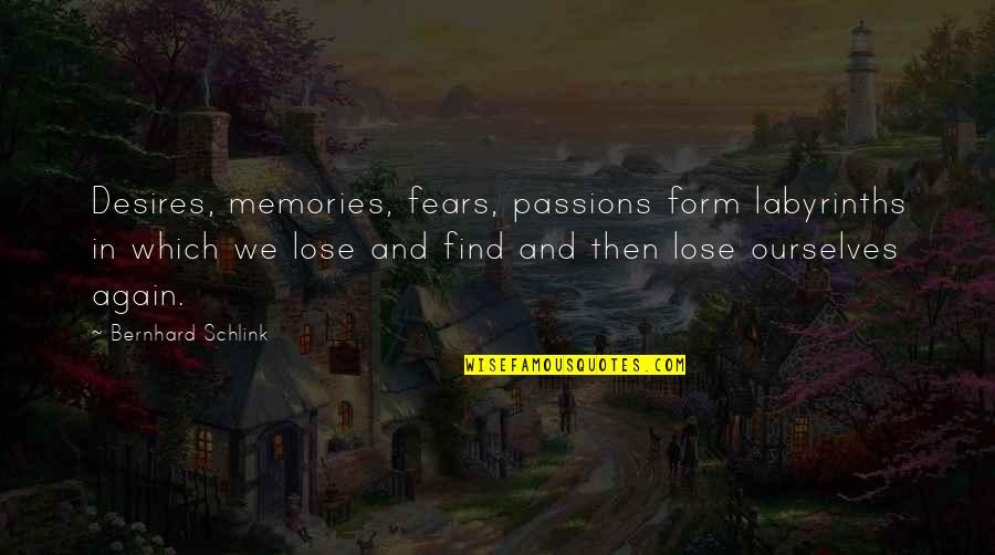 Bernhard Schlink Quotes By Bernhard Schlink: Desires, memories, fears, passions form labyrinths in which