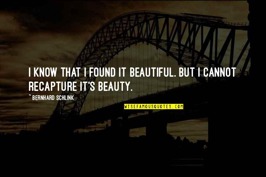 Bernhard Schlink Quotes By Bernhard Schlink: I know that I found it beautiful. But