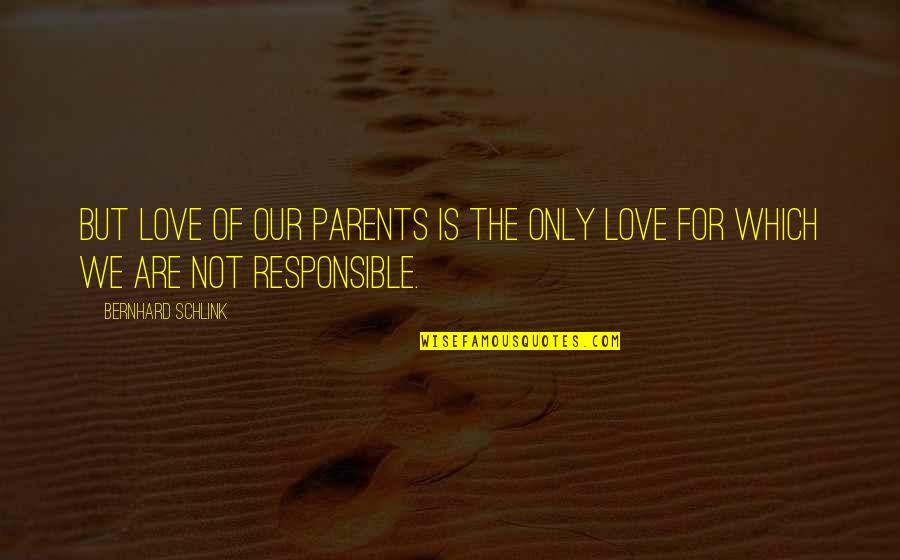 Bernhard Schlink Quotes By Bernhard Schlink: But love of our parents is the only