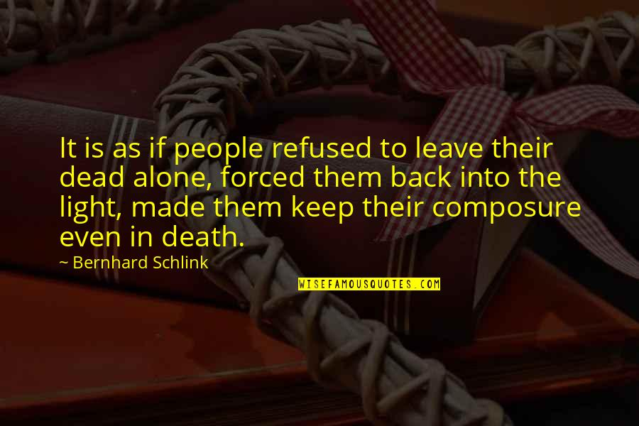 Bernhard Schlink Quotes By Bernhard Schlink: It is as if people refused to leave