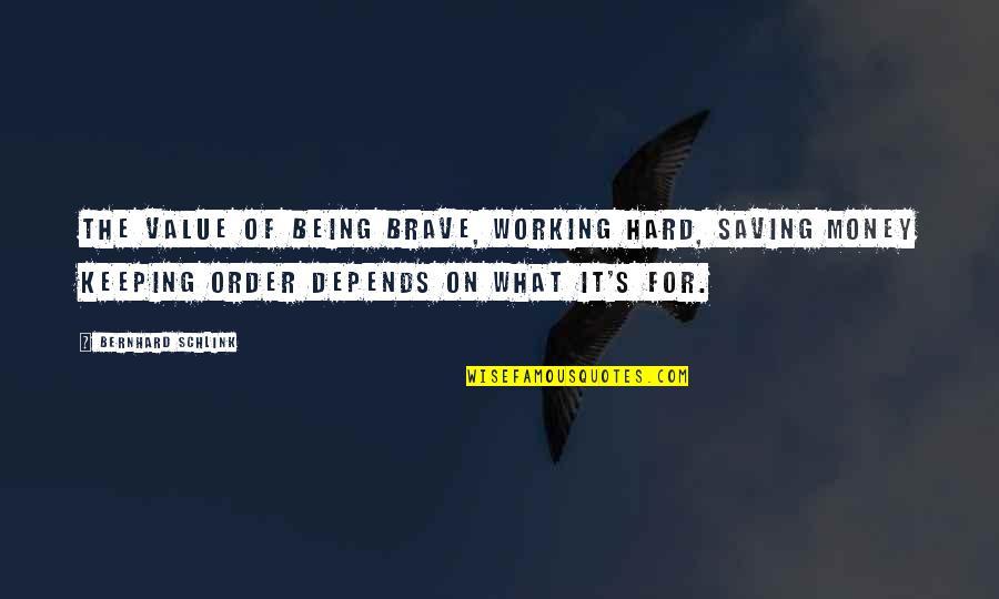 Bernhard Schlink Quotes By Bernhard Schlink: The value of being brave, working hard, saving