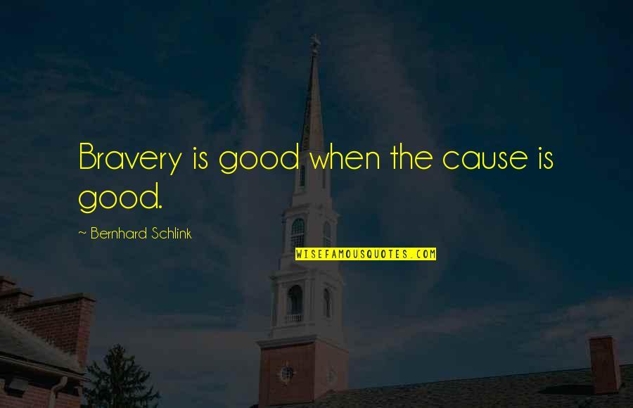 Bernhard Schlink Quotes By Bernhard Schlink: Bravery is good when the cause is good.