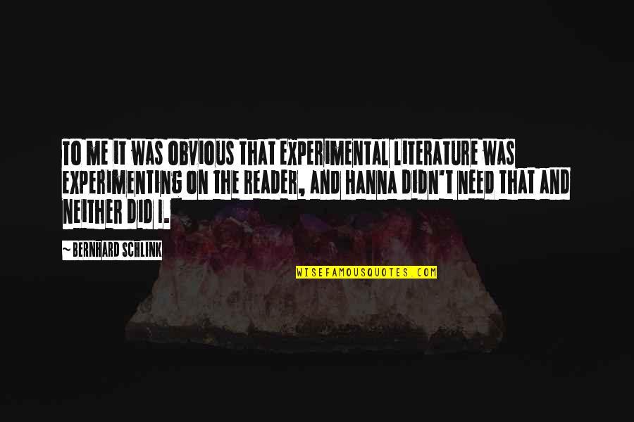 Bernhard Schlink Quotes By Bernhard Schlink: To me it was obvious that experimental literature