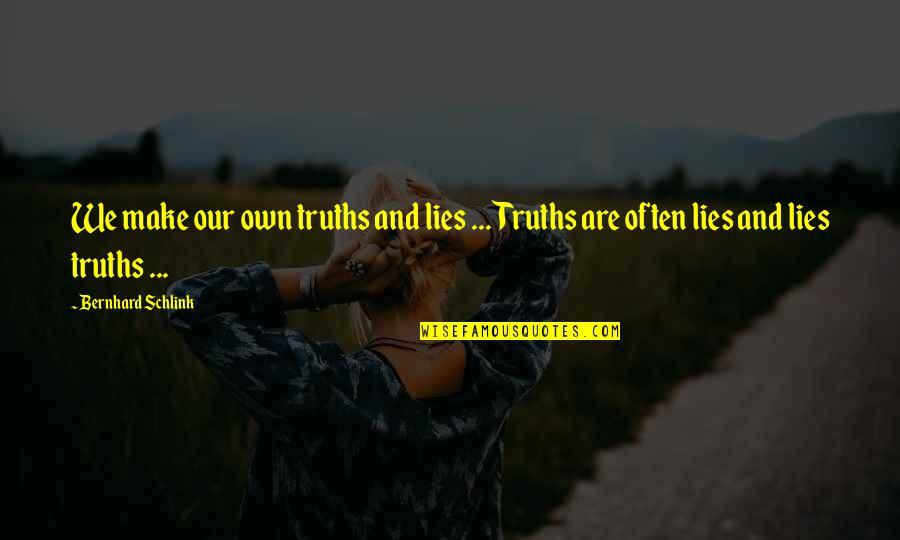 Bernhard Schlink Quotes By Bernhard Schlink: We make our own truths and lies ...