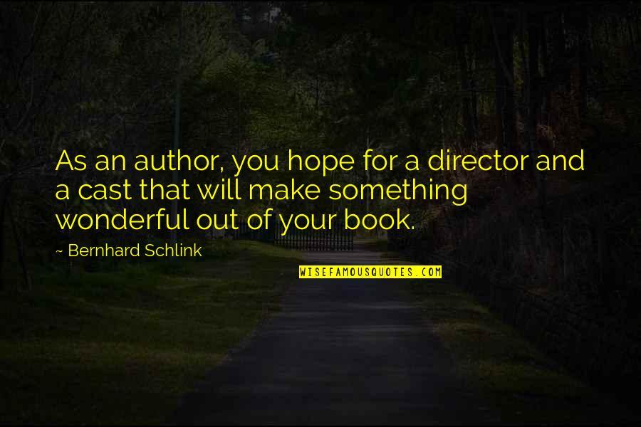 Bernhard Schlink Quotes By Bernhard Schlink: As an author, you hope for a director