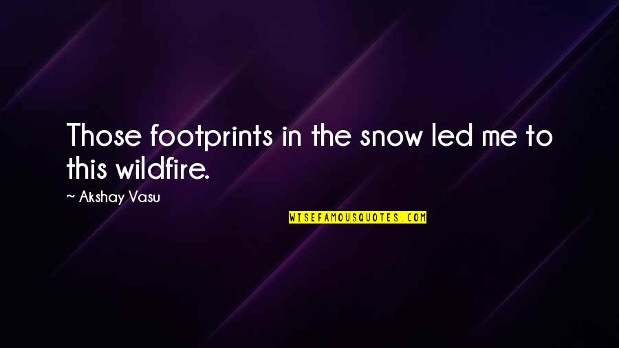 Bernice King Quotes By Akshay Vasu: Those footprints in the snow led me to