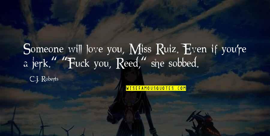 Bernice King Quotes By C.J. Roberts: Someone will love you, Miss Ruiz. Even if