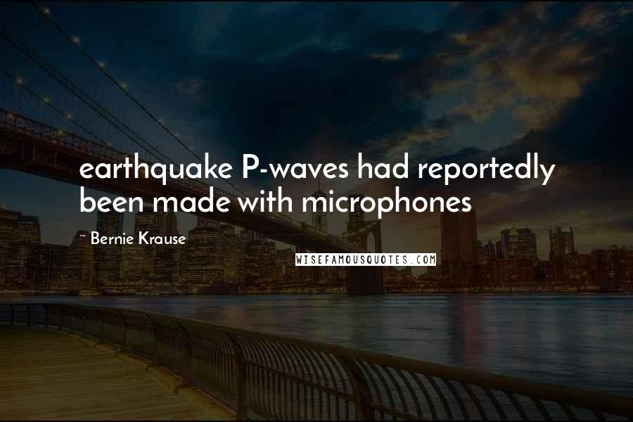 Bernie Krause quotes: earthquake P-waves had reportedly been made with microphones
