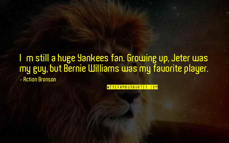 Bernie Williams Quotes By Action Bronson: I'm still a huge Yankees fan. Growing up,