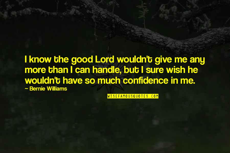 Bernie Williams Quotes By Bernie Williams: I know the good Lord wouldn't give me