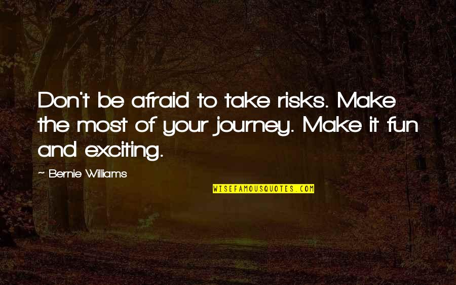 Bernie Williams Quotes By Bernie Williams: Don't be afraid to take risks. Make the