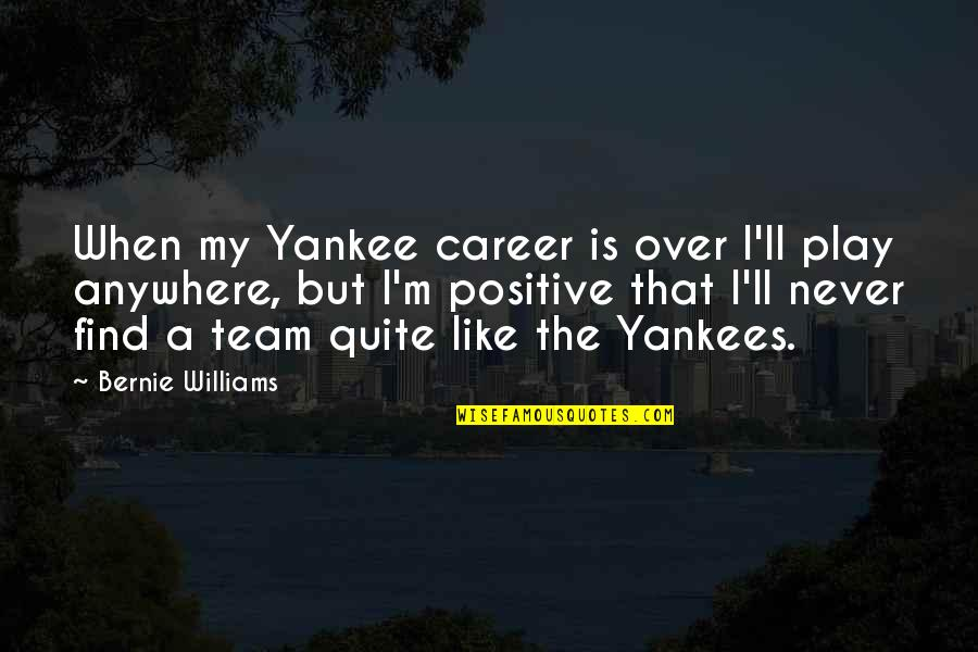 Bernie Williams Quotes By Bernie Williams: When my Yankee career is over I'll play