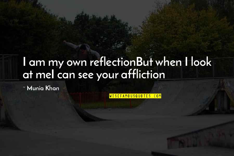 Bernie Williams Quotes By Munia Khan: I am my own reflectionBut when I look