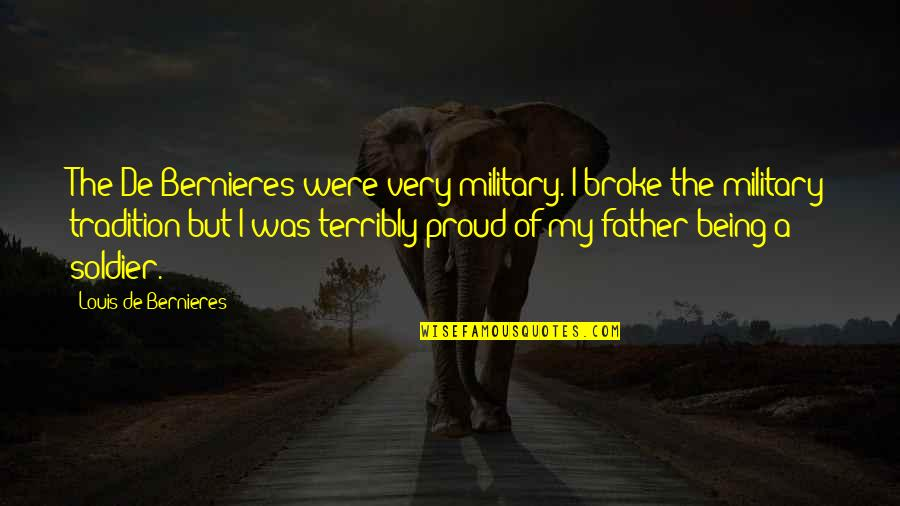 Bernieres Quotes By Louis De Bernieres: The De Bernieres were very military. I broke
