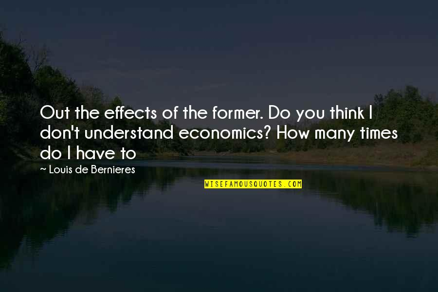 Bernieres Quotes By Louis De Bernieres: Out the effects of the former. Do you