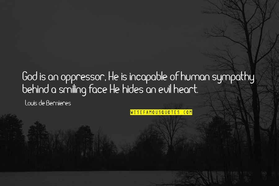 Bernieres Quotes By Louis De Bernieres: God is an oppressor, He is incapable of